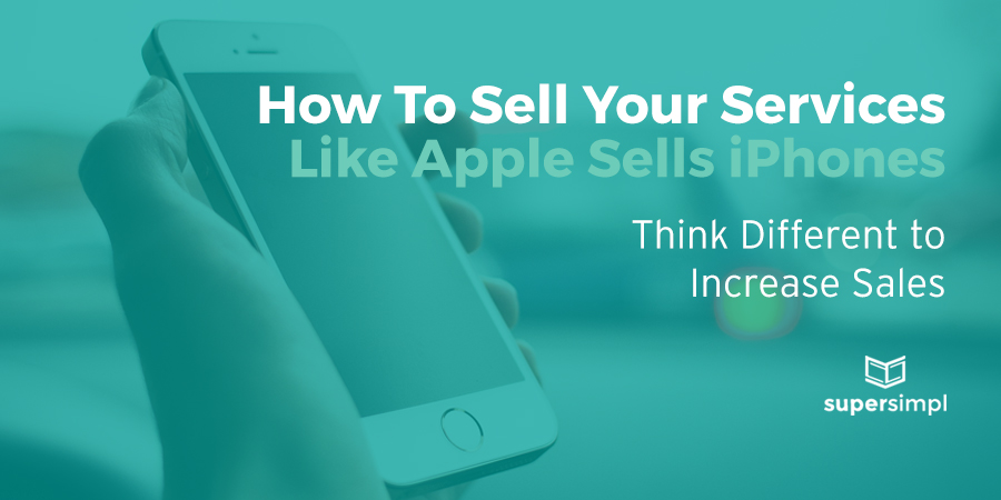How To Sell Your Services Like Apple Sells iPhones