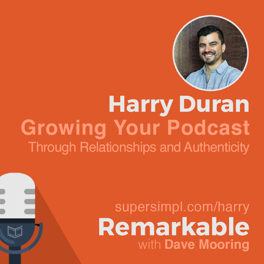 Harry Duran on Growing Your Podcast Through Relationships and Authenticity