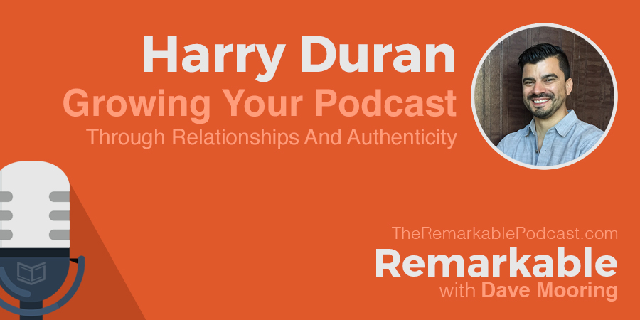 Remarkable Podcast featuring Harry Duran