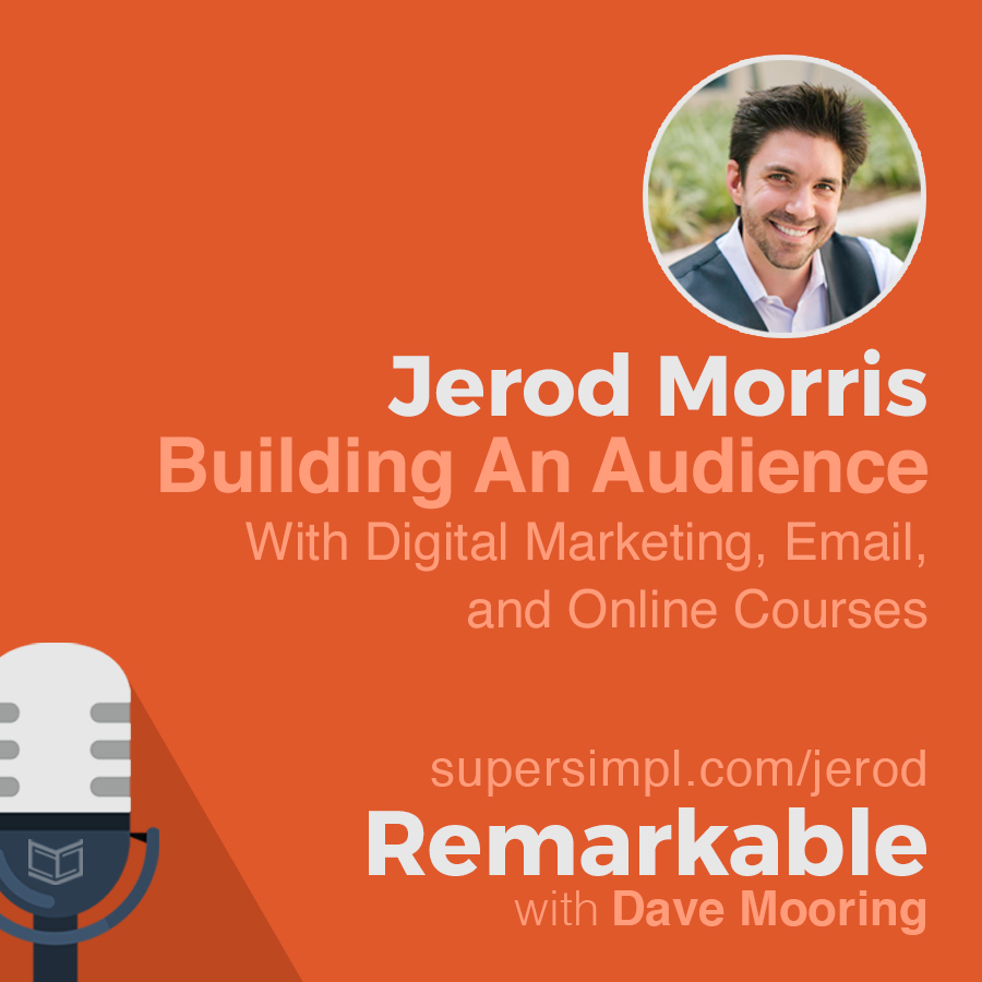 Jerod Morris on Building an Audience with Digital Marketing, Email, and Online Courses