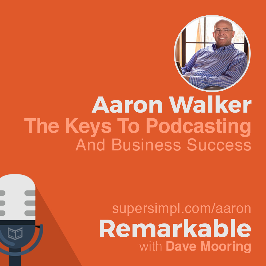 Aaron Walker on The Keys To Podcasting And Business Success