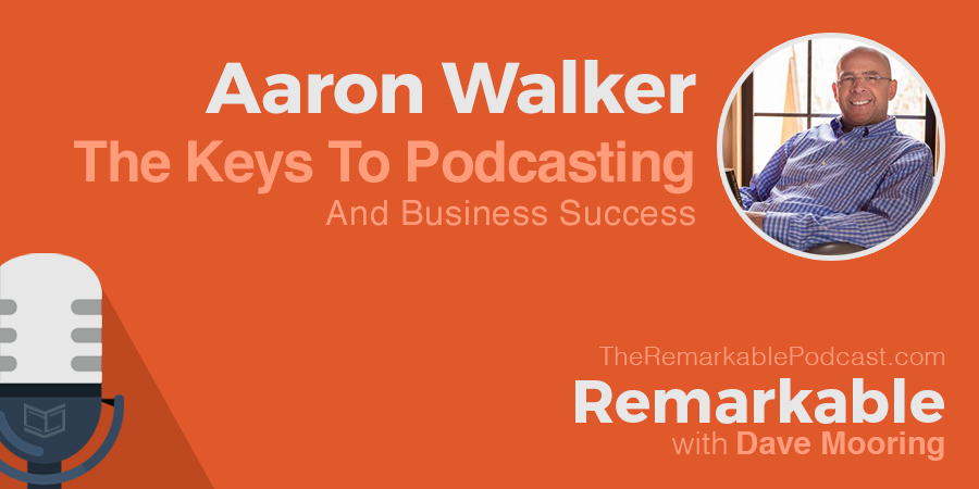 Remarkable Podcast featuring Aaron Walker