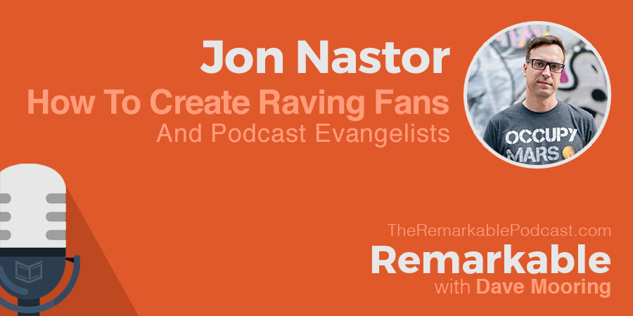 How to Create Raving Fans and Podcast Evangelists [Transcript]