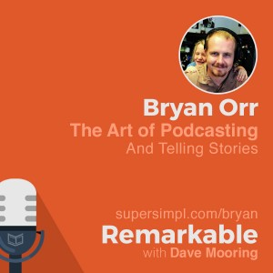Bryan Orr on The Art of Podcasting and Telling Stories