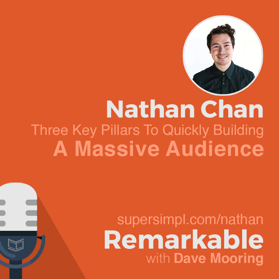 Nathan Chan on the Three Key Pillars to Quickly Building a Massive Audience