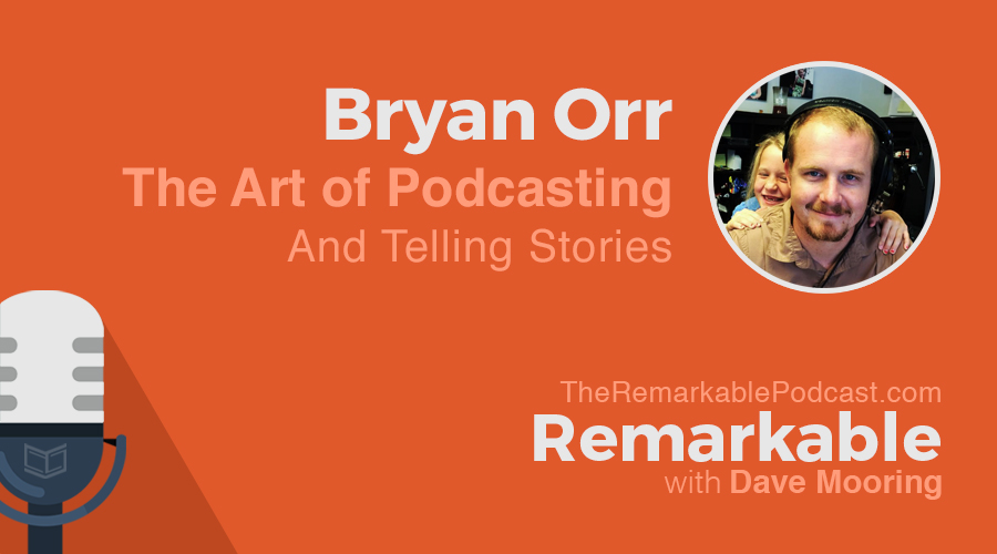 Remarkable Podcast featuring Bryan Orr
