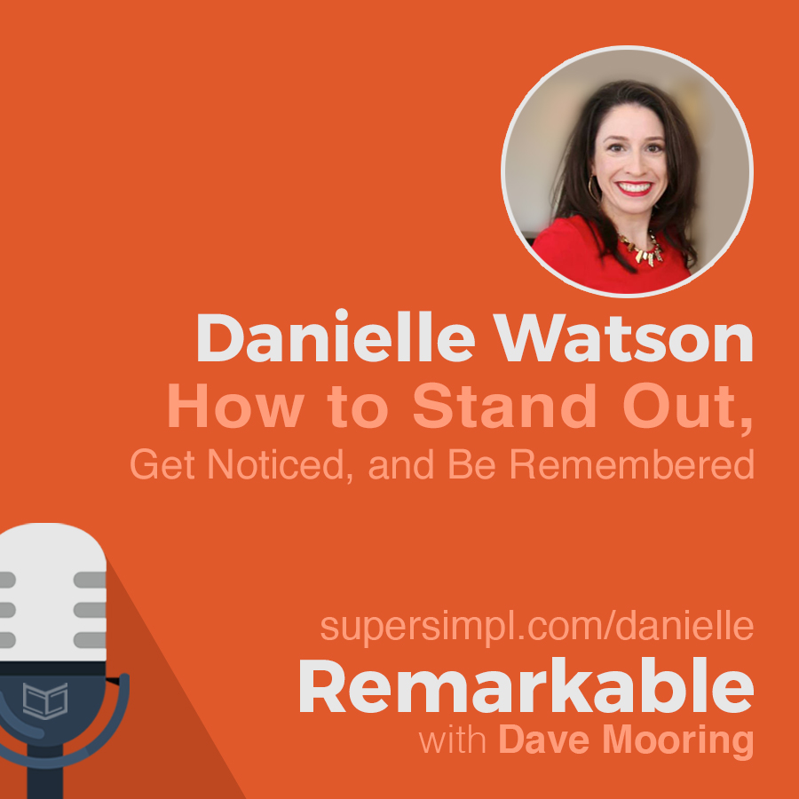 Danielle Watson on How to Stand Out, Get Noticed, and Be Remembered