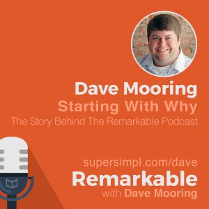 Dave Mooring on Starting With Why: The Story Behind the Remarkable Podcast
