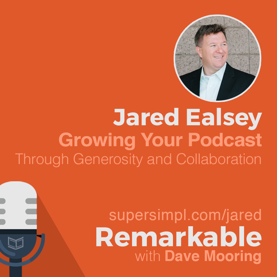 Jared Easley on Growing Your Podcast Through Generosity and Collaboration