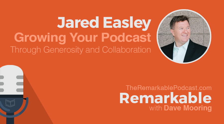 Growing Your Podcast Through Generosity and Collaboration [Transcript]