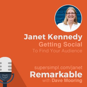 Janet Kennedy on Getting Social to Find Your Audience