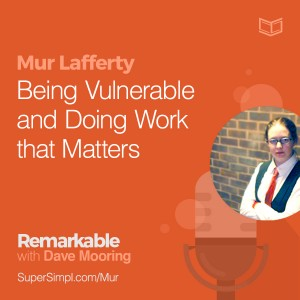 Mur Lafferty on Being Vulnerable and Doing Work That Matters