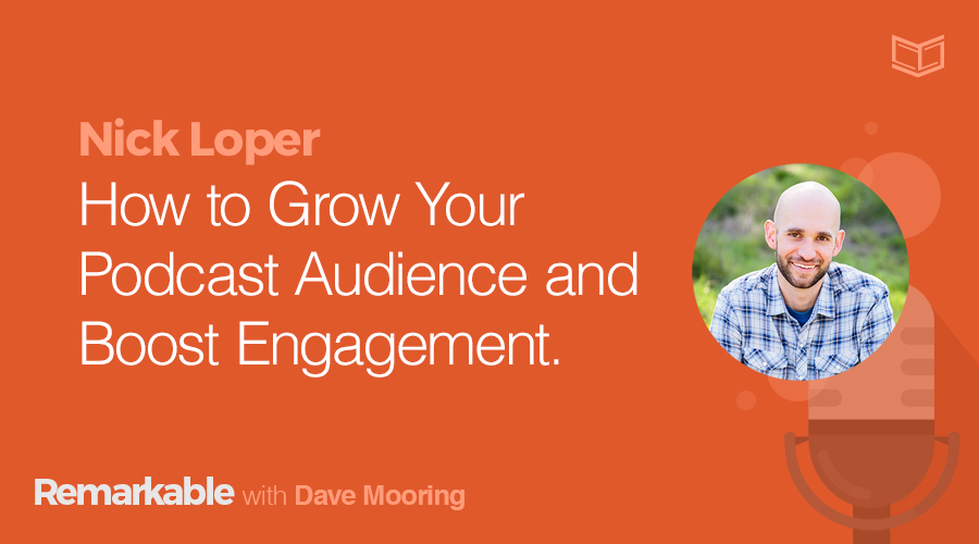 Remarkable Podcast Nick Loper on How to Grow Your Podcast