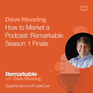 How to Market a Podcast: Remarkable Season 1 Finale
