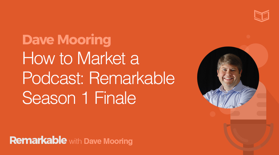Remarkable Podcast How to Market a Podcast: Season 1 Finale