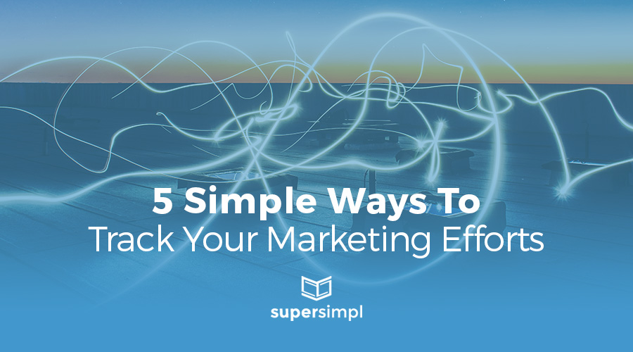 Awesome! 5 Simple Ways to Track Your Marketing Efforts