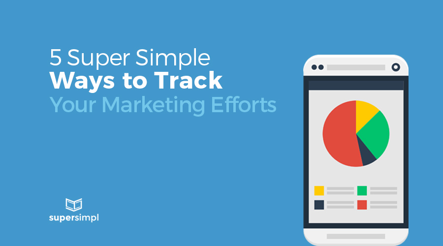 5 Super Simple Ways to Track Your Marketing Efforts
