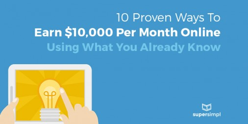 10 Proven Ways To Earn $10,000 Per Month Online, Using What You Already Know