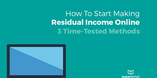 How to Start Making Residual Income Online: 3 Time-Tested Methods