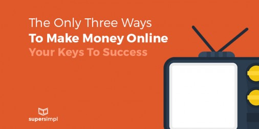The Only Three Ways to Make Money Online