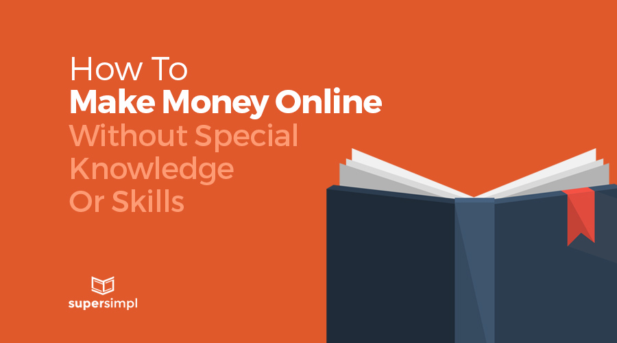 how to make money online without special knowldge or skills