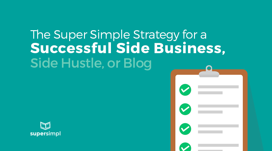 The Super Simple Strategy for a Successful Side Business